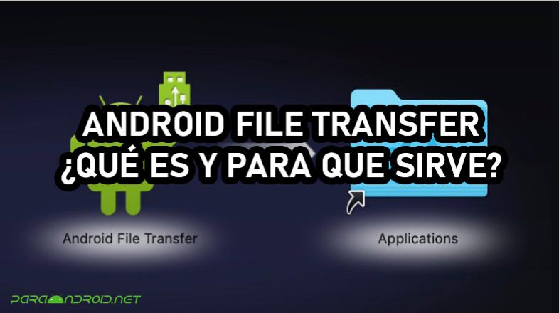 [GUÍA] Android File Transfer 2021 ¿Qué es y para que sirve?