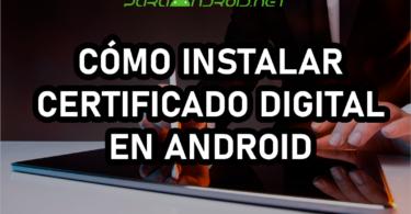 [GUÍA] Cómo instalar certificado digital en Android