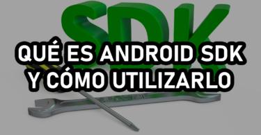 [SOLUCIÓN] Qué es Android SDK y cómo utilizarlo