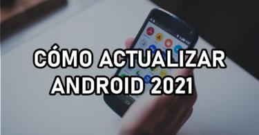 Cómo actualizar Android 2021