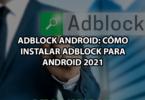 Adblock Android: Cómo instalar Adblock para Android 2021