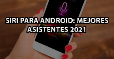 Siri para Android: Mejores asistentes 2021