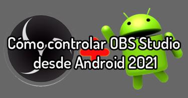 Cómo controlar OBS Studio desde Android en sencillos pasos 2021