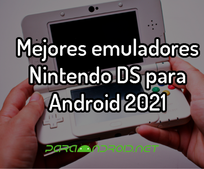 Mejores emuladores Nintendo DS para Android 2021