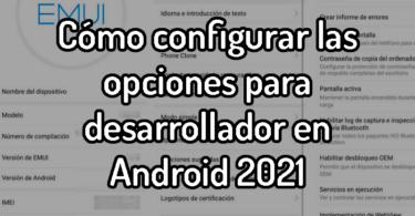 Cómo configurar las opciones para desarrollador en Android 2021