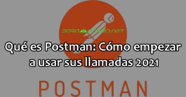 Qué es Postman: Cómo empezar a usar sus llamadas 2021