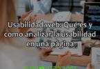 Usabilidad web: Qué es y como analizar la usabilidad en una página