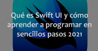 Qué es Swift UI y cómo aprender a programar en sencillos pasos 2021