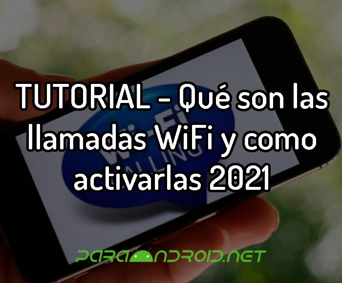 GUÍA - Qué son las llamadas WiFi y como activarlas 2021