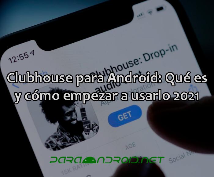 Clubhouse para Android: Qué es y cómo empezar a usarlo 2021