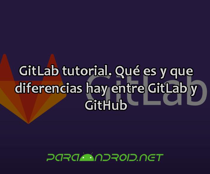 GitLab tutorial. Qué es y que diferencias hay entre GitLab y GitHub