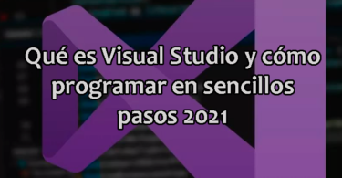 Qué es Visual Studio y cómo programar en sencillos pasos 2021