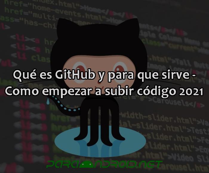 Qué es GitHub y para que sirve - Como empezar a subir código 2021